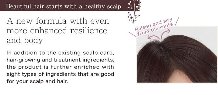 【美しい髪は健康な頭皮から】ハリ・コシ アップ成分、大幅アップの新処方。